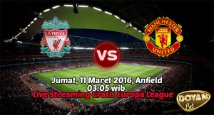 Live Streaming Liverpool vs Manchester United 11 Maret 2016 Free! (Europa League)